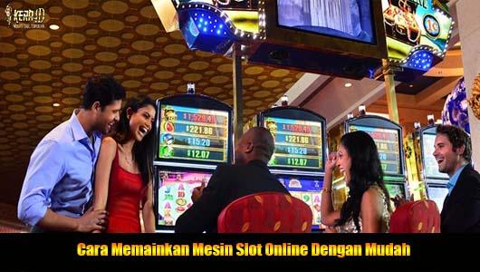 Cara Memainkan Mesin Slot Online Dengan Mudah