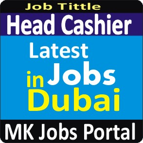 Head Cashier Jobs Vacancies In UAE Dubai For Male And Female With Salary For Fresher 2020 With Accommodation Provided | Mk Jobs Portal Uae Dubai 2020