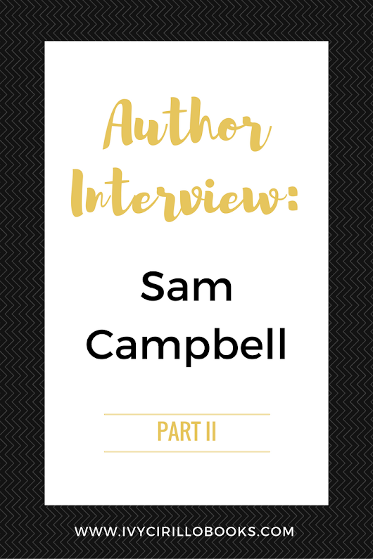 Author Interview: Sam Campbell - Part 2 - Ivy Cirillo Books