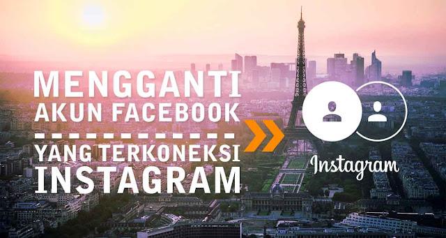 Mengganti Akun Facebook Yang Terkoneksi Dengan Instagram