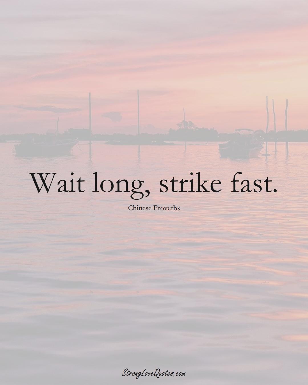 Wait long, strike fast. (Chinese Sayings);  #AsianSayings