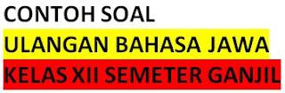 Contoh Ulangan Harian Bahasa Jawa Kelas XII Semester Ganjil