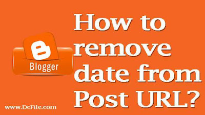 How to remove date from blogger post URL? (without any PROBLEM) by www.DcFile.com