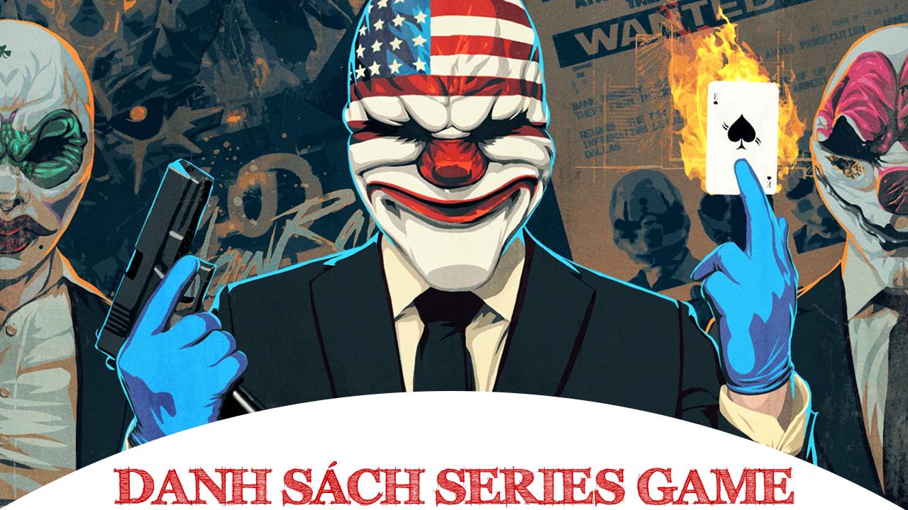 Danh sách Series Game Payday đầy đủ các phiên bản