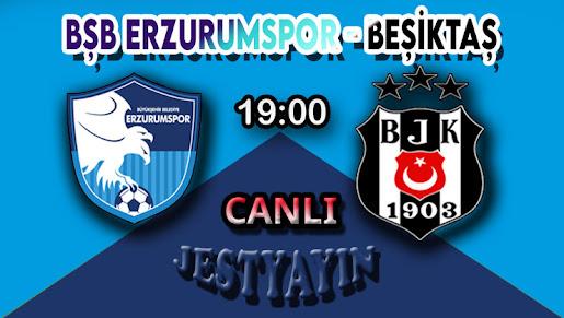 BŞB Erzurumspor Beşiktaş maçı ne zaman hangi kanalda