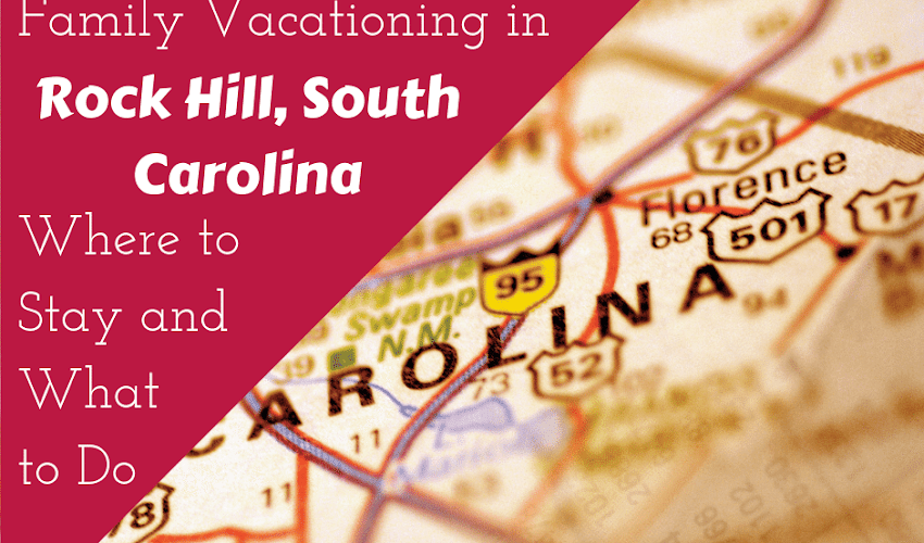 Family Vacationing in Rock Hill, South Carolina: Where to Stay and What to See