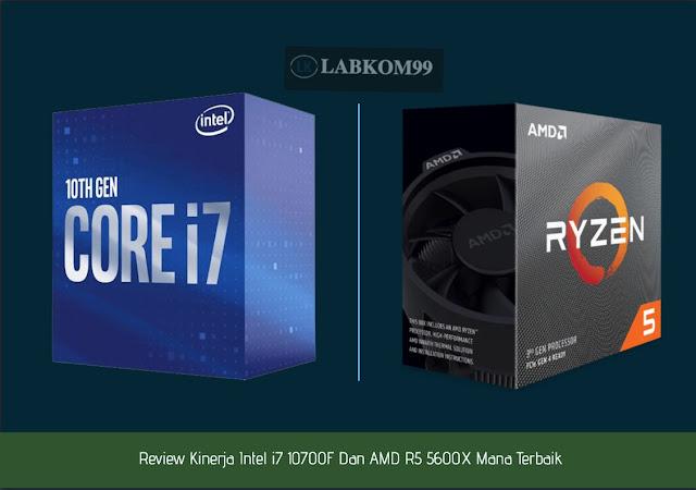 Review Kinerja Intel i7 10700F Dan AMD R5 5600 X Mana Terbaik