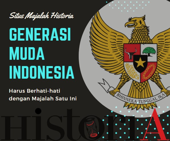 Situs Majalah Historia | Generasi Muda Indonesia Harus Berhati-hati dengan Majalah Satu Ini