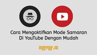 Cara Mengaktifkan Mode Samaran Di YouTube Dengan Mudah