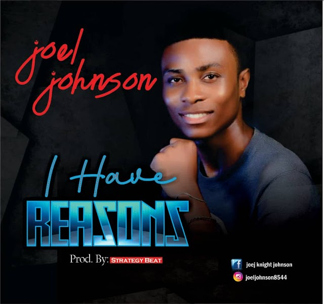 MUSIC: Joel Johnson - I Have Reasons (Prod. Strategy)