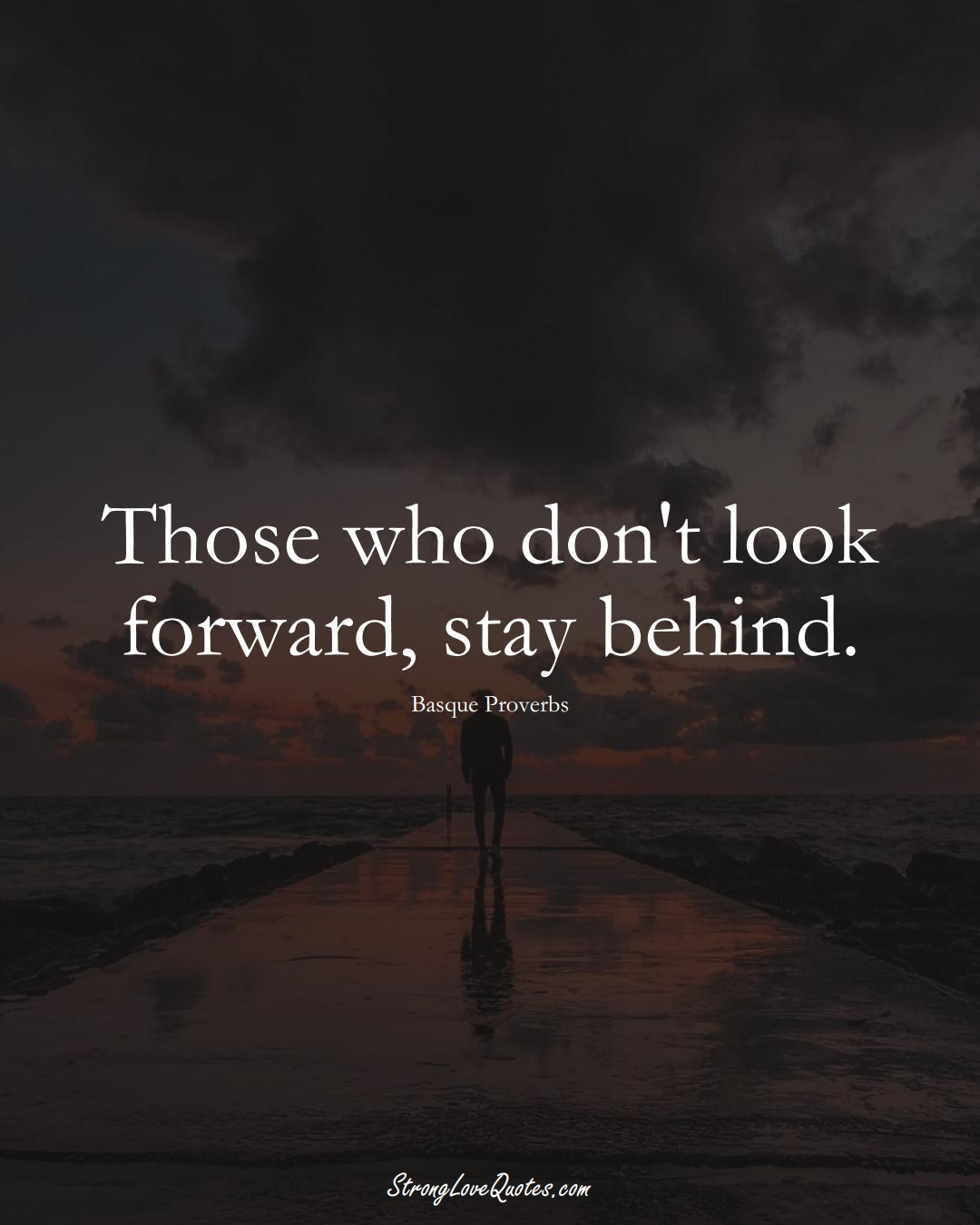 Those who don't look forward, stay behind. (Basque Sayings);  #EuropeanSayings