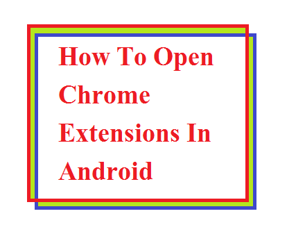 How To Open Chrome Extensions In Android