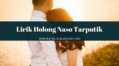 Lirik Holong Naso Tarputik