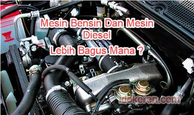 Mesin Bensin Dan Mesin Diesel, Lebih Bagus Mana ?