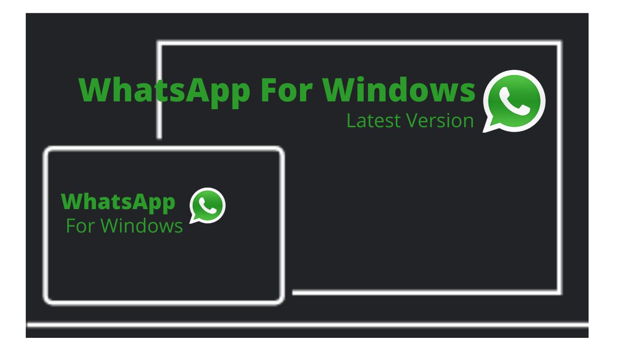 Whatsapp For Windows Download Latest Version