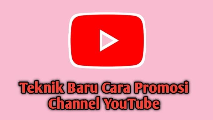 Teknik Baru Cara Promosi Channel Youtube