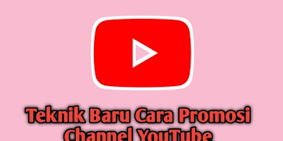 Teknik Baru Cara Promosi Channel Youtube