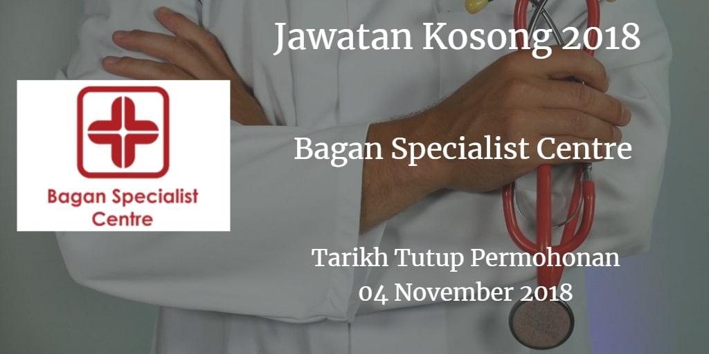 Jawatan Kosong Bagan Specialist Centre 04 November 2018