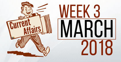 Weekly Current Affairs March 2018: Week 3rd
