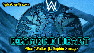Diamond Heart Lyrics - Alan Walker | Sophia Somajo | Lyrics Over A2z
