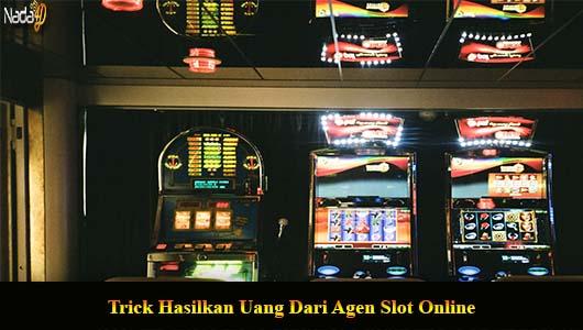 Trick Hasilkan Uang Dari Agen Slot Online