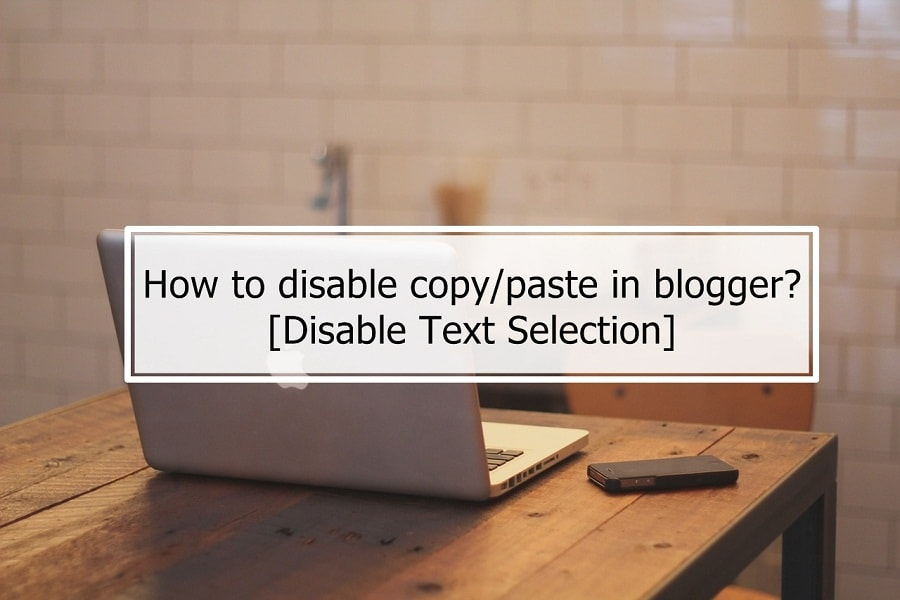 Disable Copy And Text Selection in blogger