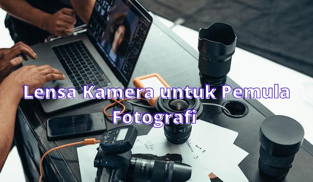 Macam-Macam-Lensa-Kamera-untuk-Pemula-yang-Belajar-Fotografi