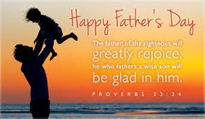 Father's Day Quotes: the father at the righteous will greatly rejoice;