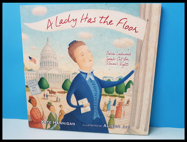 A lady has the floor is a lovely illustrated children's book on the life of Belva Lockwood