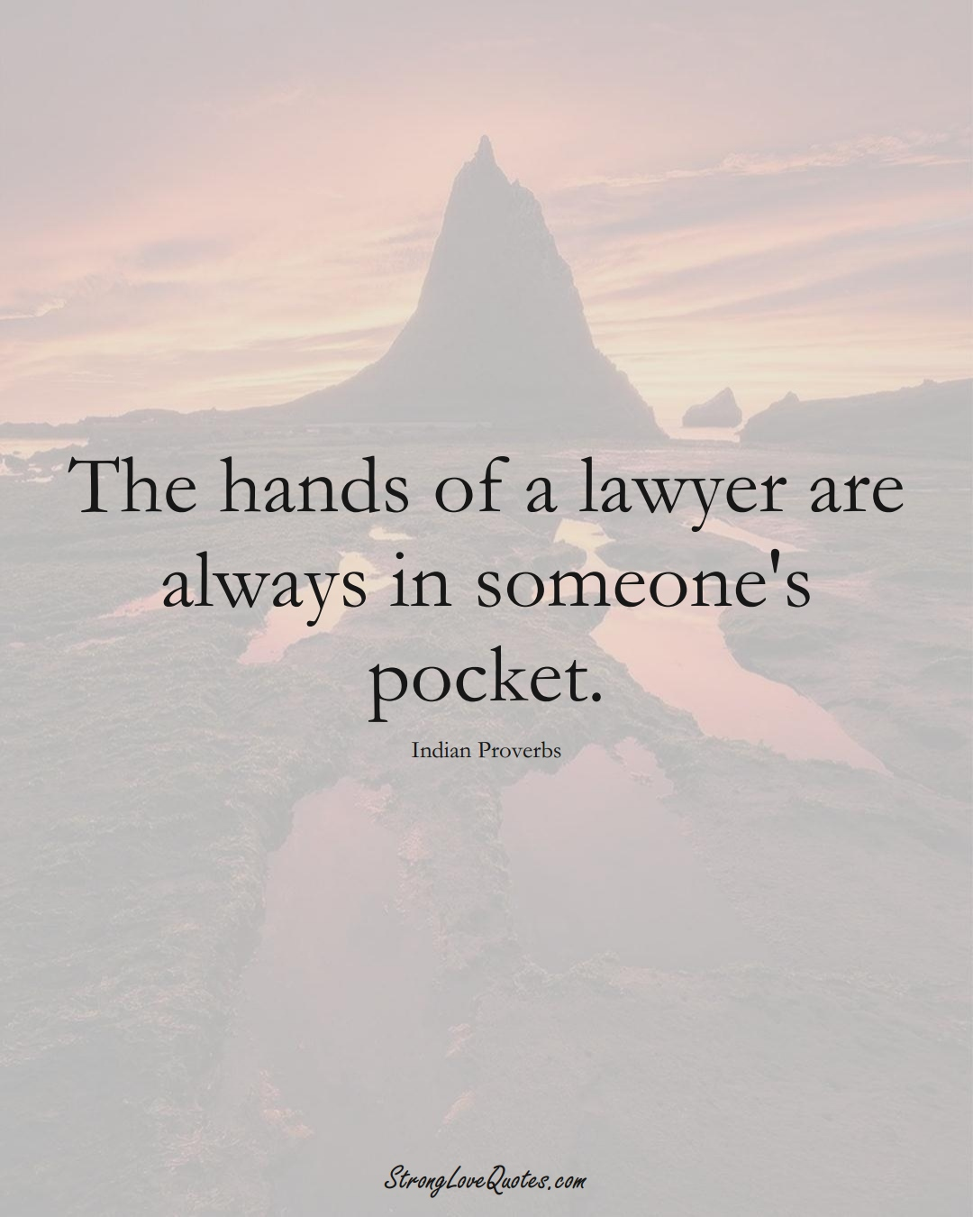 The hands of a lawyer are always in someone's pocket. (Indian Sayings);  #AsianSayings