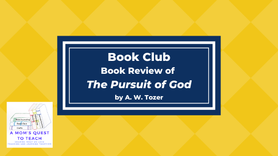 Text: Book Club: Book Review of The Pursuit of God by A. W. Tozer; logo of A Mom's Quest to Teach