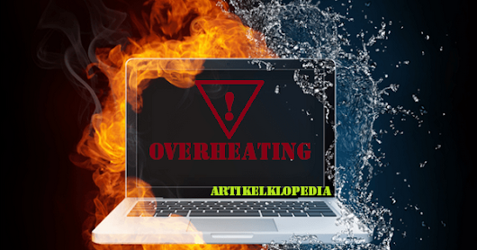 Tips Mencegah Laptop Overheat