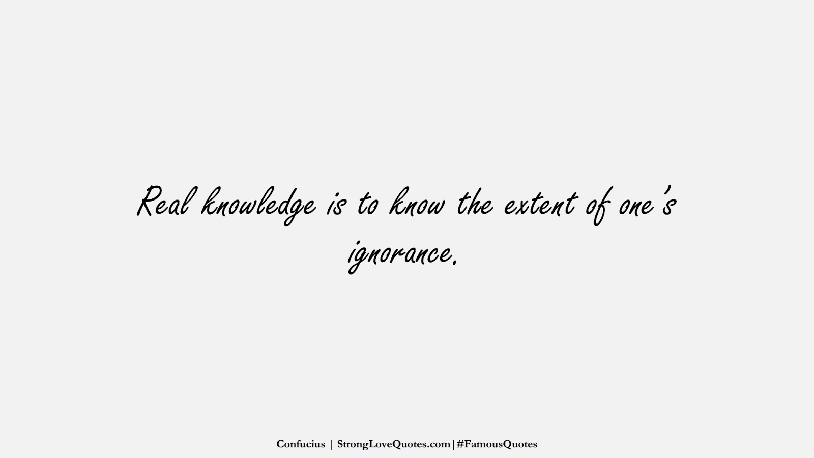 Real knowledge is to know the extent of one's ignorance. (Confucius);  #FamousQuotes