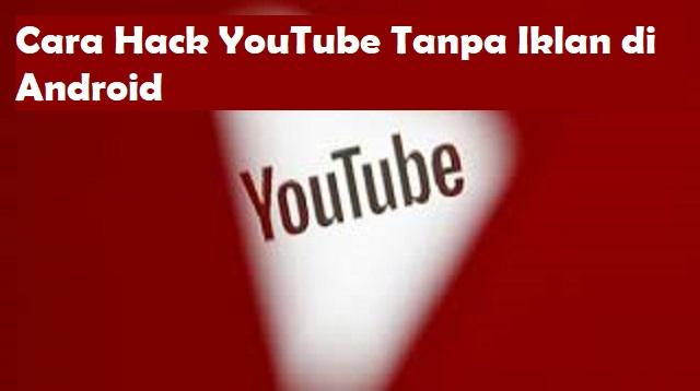 Cara Hack Youtube Tanpa Iklan