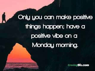 Only you can make positive things happen; have a positive vibe on a Monday morning.