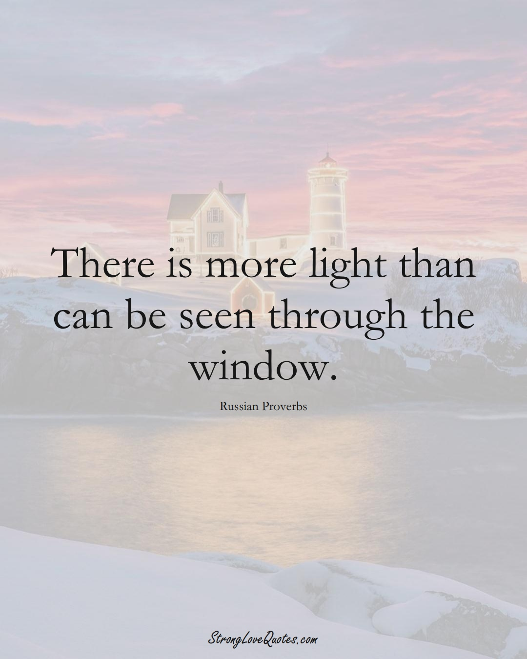 There is more light than can be seen through the window. (Russian Sayings);  #AsianSayings