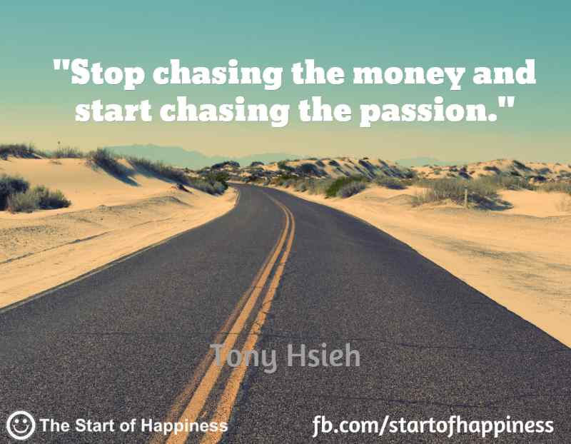 stop chasing the money and start chasing the passion - Inspirational Positive Quotes with Images