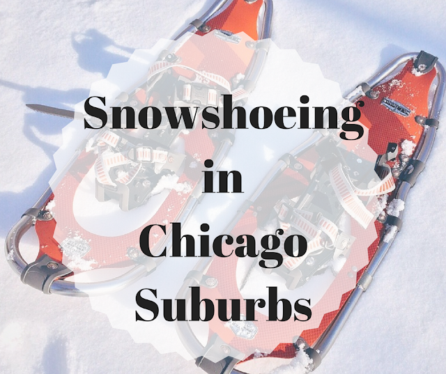 Snowshoeing  in the Chicago suburbs where you can rent snowshoes