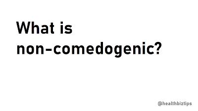 What is non-comedogenic? | @healthbiztips