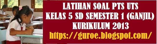 Latihan Soal PTS UTS Kelas 5 SD Semester 1 (Ganjil) Kurikulum 2013 Tahun 2021 2022 2023 2024