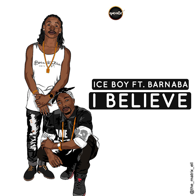Download | Ice Boy Feat. Barnaba - I Believe [Audio]