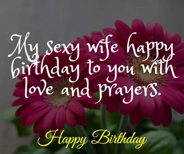 My sexy wife happy birthday to you with love and prayers.