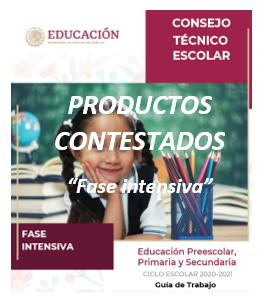 PRODUCTOS CONTESTADOS DE LA FASE INTENSIVA. CONSEJO TÉCNICO ESCOLAR CICLO ESCOLAR 2020-2021.