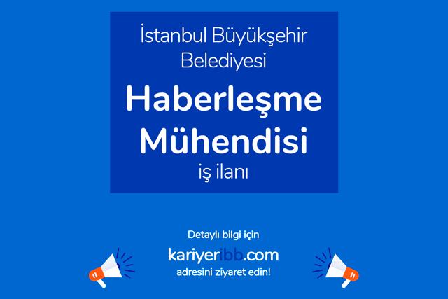 İstanbul Büyükşehir Belediyesi, haberleşme mühendisi alımı yapacak. Detaylar kariyeribb.com'da!