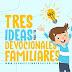 3 IDEAS PARA EL DEVOCIONAL FAMILIAR