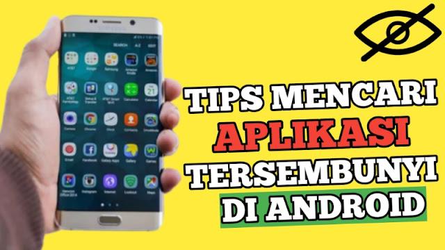 Tips Menemukan Aplikasi Tersembunyi di Android