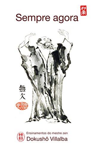 SEMPRE AGORA: Ensinamentos do mestre zen Dokushô Villalba - Dokushô Villalba