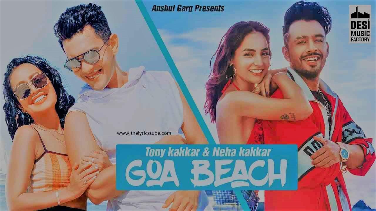 Goa Wale Beach Pe Lyrics :- Tony Kakkar & Neha Kakkar   Aditya Narayan