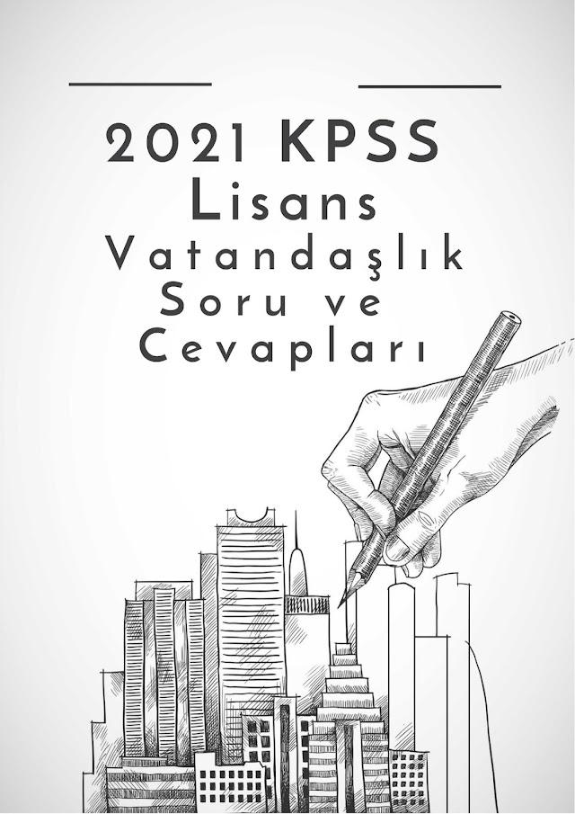 2021 KPSS Lisans Vatandaşlık Soru ve Cevapları