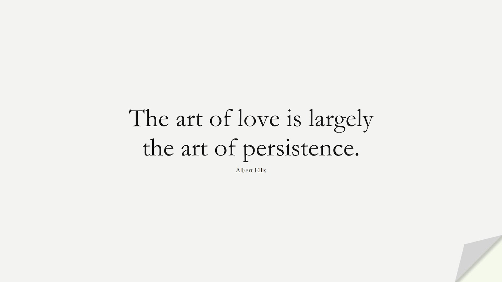 The art of love is largely the art of persistence. (Albert Ellis);  #LifeQuotes